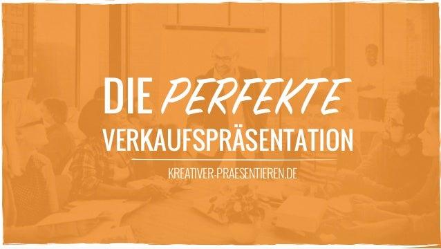 DIE PERFEKTE VERKAUFSPRÄSENTATION KREATIVER-PRAESENTIEREN.DE
