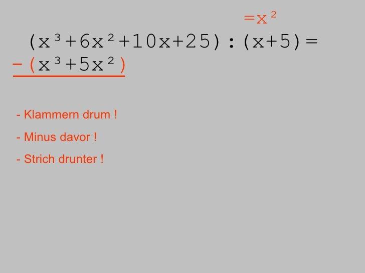 (x³+6x²+10x+25):( x+5)= =x² -( x³+5x² ) - Klammern drum ! - Minus davor ! - Strich drunter !