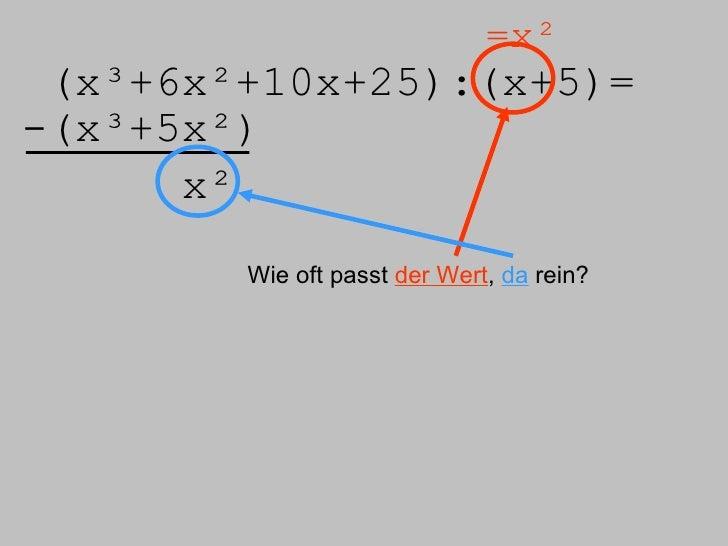 (x³+6x²+10x+25):( x+5)= =x² -(x³+5x²) x² Wie oft passt  der Wert ,  da  rein?