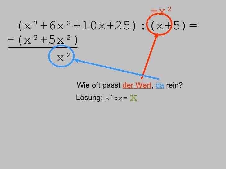(x³+6x²+10x+25):( x+5)= =x² -(x³+5x²) x² Wie oft passt  der Wert ,  da  rein? Lösung:  x²:x= x