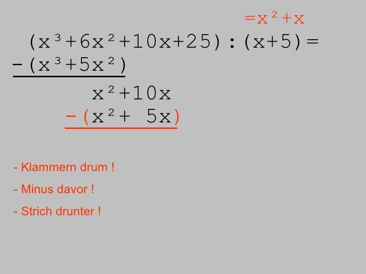 (x³+6x²+10x+25):( x+5)= =x²+x -(x³+5x²) x²+10x -( x²+ 5x ) - Klammern drum ! - Minus davor ! - Strich drunter !