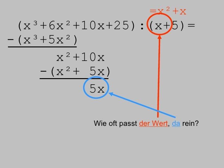 (x³+6x²+10x+25):( x+5)= =x²+x -(x³+5x²) x²+10x -(x²+ 5x) 5x Wie oft passt  der Wert ,  da  rein?