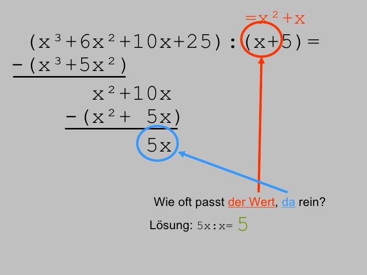 (x³+6x²+10x+25):( x+5)= =x²+x -(x³+5x²) x²+10x -(x²+ 5x) 5x Wie oft passt  der Wert ,  da  rein? Lösung:  5x:x= 5