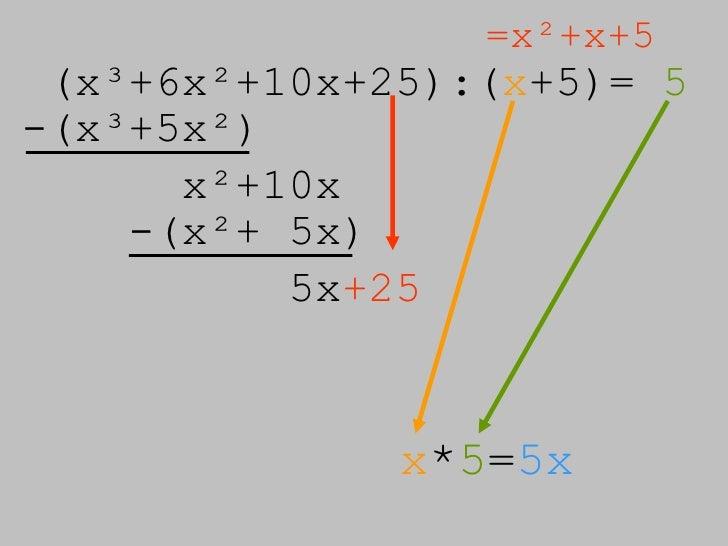 (x³+6x²+10x+25):( x +5)=  5 =x²+x+5 -(x³+5x²) x²+10x -(x²+ 5x) 5x +25 x * 5 = 5x