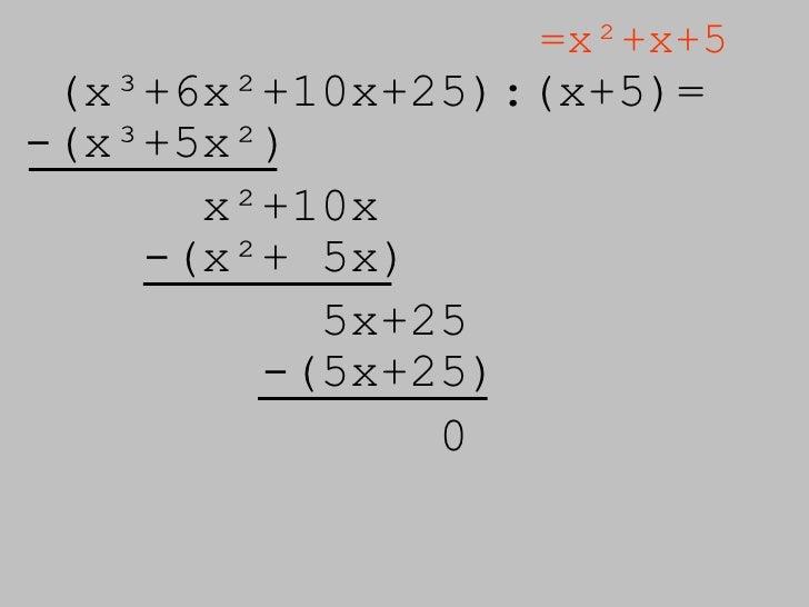 (x³+6x²+10x+25):( x+5)=  =x²+x+5 -(x³+5x²) x²+10x -(x²+ 5x) 5x+25 -(5x+25) 0