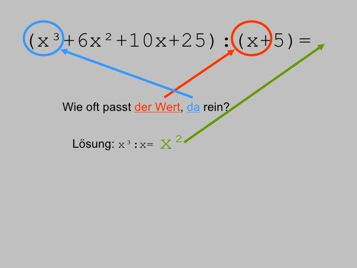(x³+6x²+10x+25):(x+5)= Wie oft passt  der Wert ,  da  rein? Lösung:  x³:x= x²