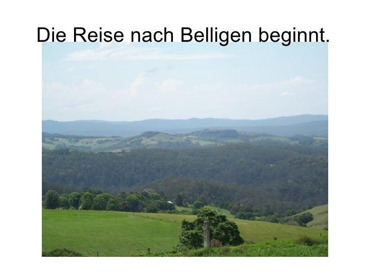Die Reise nach Belligen beginnt.