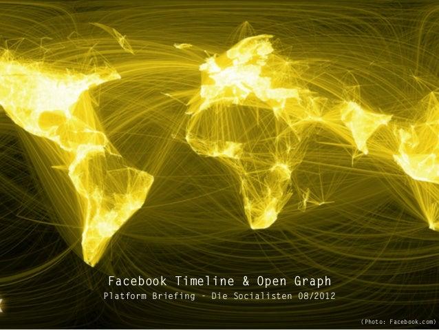 Facebook Timeline & Open GraphPlatform Briefing - Die Socialisten 08/2012                                              (Ph...