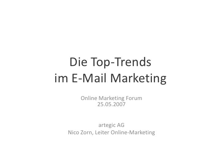 Die Top-Trends im E-Mail Marketing Online Marketing Forum 25.05.2007 artegic AG Nico Zorn, Leiter Online-Marketing