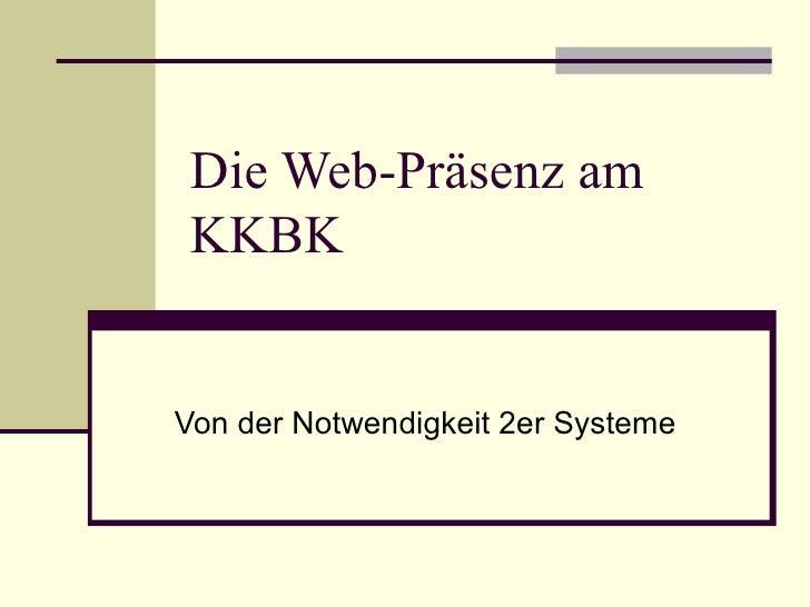 Die Web-Präsenz am  KKBK Von der Notwendigkeit 2er Systeme