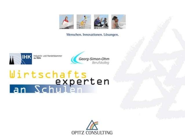 Wirtschaftsexperten an Schulen – Georg-Simon-Ohm-Berufskolleg Köln   © OPITZ CONSULTING GmbH 2012   Seite 1