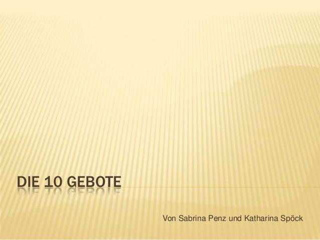 DIE 10 GEBOTE                Von Sabrina Penz und Katharina Spöck
