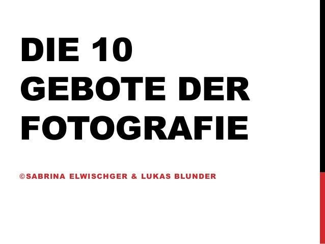 DIE 10GEBOTE DERFOTOGRAFIE©SABRINA ELWISCHGER & LUKAS BLUNDER