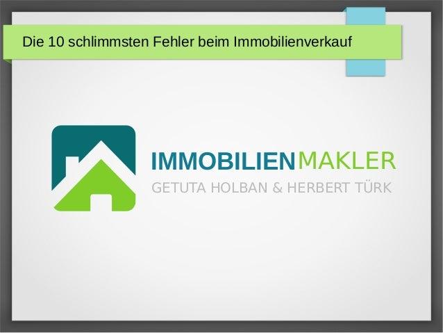 Die 10 schlimmsten Fehler beim Immobilienverkauf IMMOBILIENMAKLER GETUTA HOLBAN & HERBERT TÜRK
