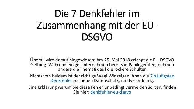 Die 7 Denkfehler im Zusammenhang mit der EU- DSGVO �berall wird darauf hingewiesen: Am 25. Mai 2018 erlangt die EU-DSGVO G...