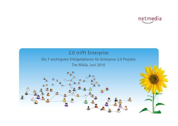 2.0 trifft Enterprise Die 7 wichtigsten Erfolgsfaktoren für Enterprise 2.0 Projekte                    Tim Mik!a, Juni 2010