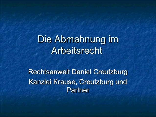 Die Abmahnung im     ArbeitsrechtRechtsanwalt Daniel CreutzburgKanzlei Krause, Creutzburg und            Partner