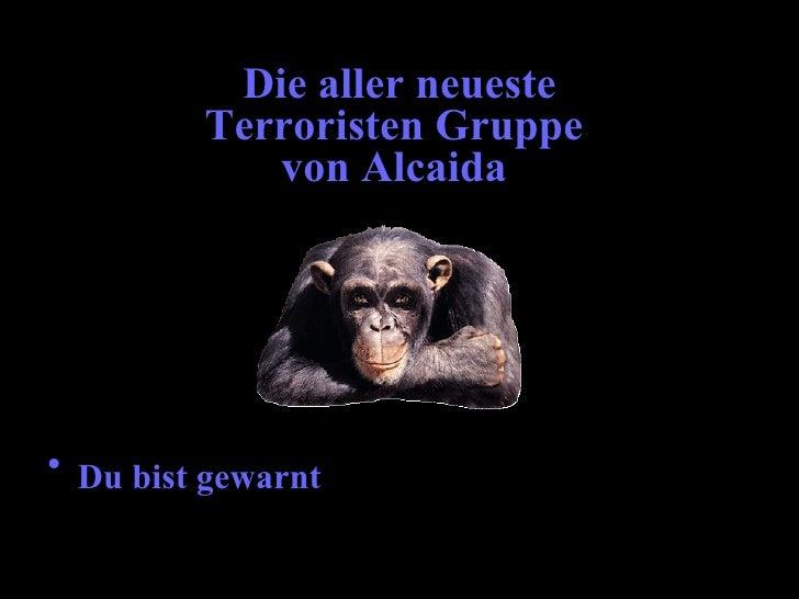 Die aller neueste          Terroristen Gruppe             von Alcaida     • Du bist gewarnt