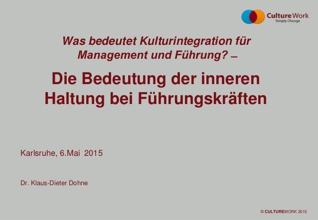 Page 1 © CULTURE WORK 2015© CultureWork 2013© CULTUREWORK 2015 Karlsruhe, 6.Mai 2015 Dr. Klaus-Dieter Dohne Was bedeutet K...