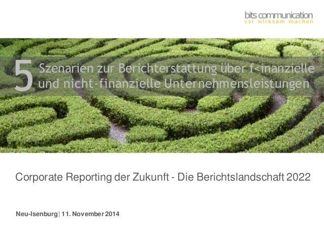 Neu-Isenburg | 11. November 2014  Corporate Reporting der Zukunft - Die Berichtslandschaft 2022  Szenarien zur Berichterst...