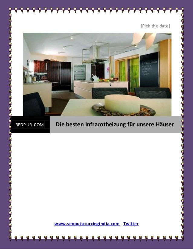 [Pick the date]REDPUR. COM   Die besten Infrarotheizung für unsere Häuser              www.seooutsourcingindia.com| Twitter