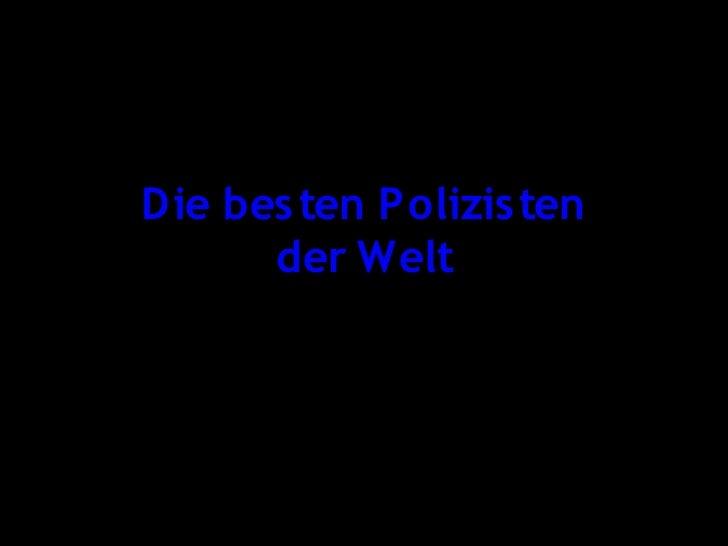 Die bes ten Polizis ten      der Welt