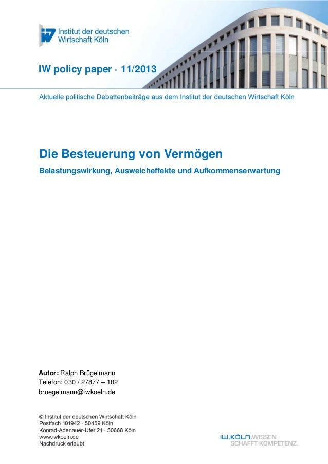 Die Besteuerung von Vermögen Belastungswirkung, Ausweicheffekte und Aufkommenserwartung IW policy paper · 11/2013 Autor: R...