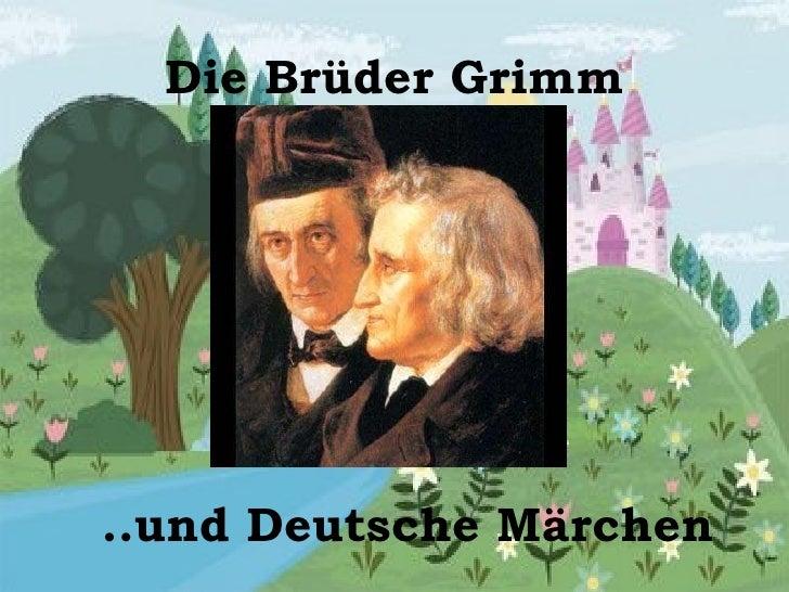Die Br ü der Grimm ..und Deutsche Märchen