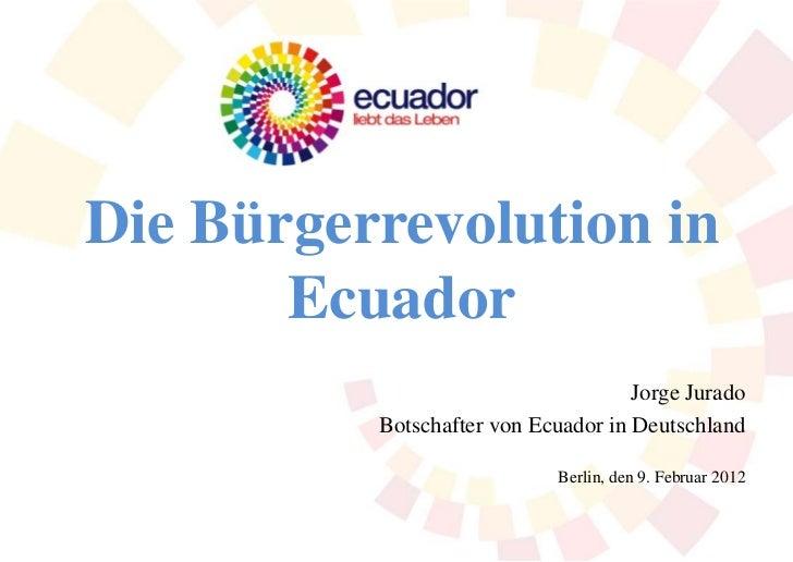 Die Bürgerrevolution in       Ecuador                                     Jorge Jurado          Botschafter von Ecuador in...