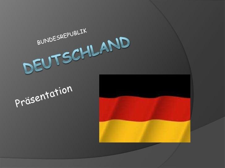    Bundesrepublik    Deutschland ist einer der    größten industriellen    Macht in der Welt, in    Mitteleuropa gelegen....