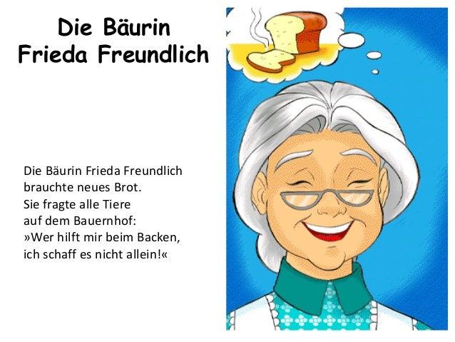Die Bäurin Frieda Freundlich Die Bäurin Frieda Freundlich brauchte neues Brot. Sie fragte alle Tiere auf dem Bauernhof: »W...