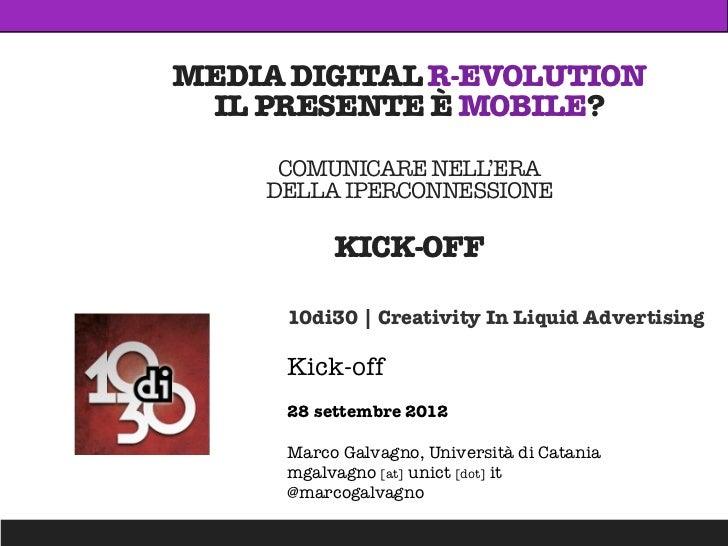 MEDIA DIGITAL R-EVOLUTION IL PRESENTE È MOBILE?     COMUNICARE NELL'ERA    DELLA IPERCONNESSIONE           KICK-OFF      1...