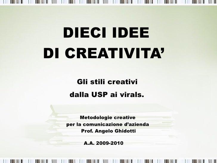 DIECI IDEE  DI CREATIVITA'  Gli stili creativi  dalla USP ai virals.   Metodologie creative  per la comunicazione d'aziend...