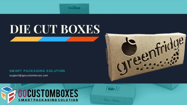 SMART PACKAGING SOLUTION support@gocustomboxes.com DIE CUT BOXES