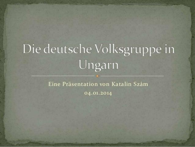 Eine Präsentation von Katalin Szám 04.01.2014