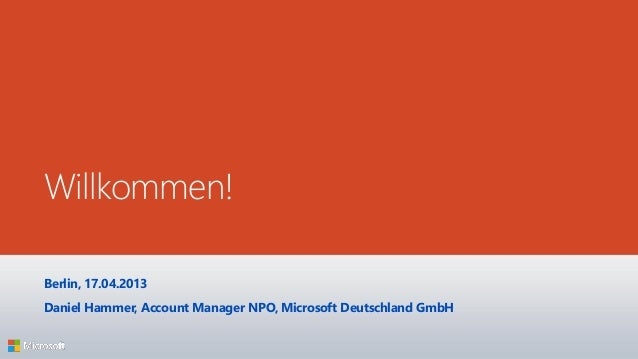Willkommen!Berlin, 17.04.2013Daniel Hammer, Account Manager NPO, Microsoft Deutschland GmbH