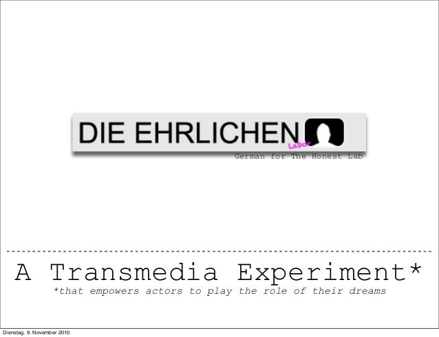German for The Honest Lab A Transmedia Experiment**that empowers actors to play the role of their dreams Dienstag, 9. Nove...