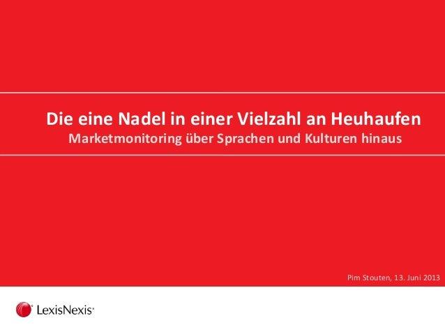 Die eine Nadel in einer Vielzahl an Heuhaufen  Marketmonitoring über Sprachen und Kulturen hinaus  Pim Stouten, 13. Juni 2...