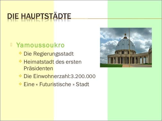  Yamoussoukro   Die Regierungsstadt   Heimatstadt des ersten  Präsidenten   Die Einwohnerzahl:3.200.000   Eine « Futu...