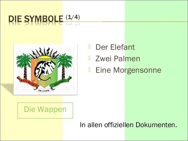  Der Elefant   Zwei Palmen   Eine Morgensonne  Die Wappen  In allen offiziellen Dokumenten.