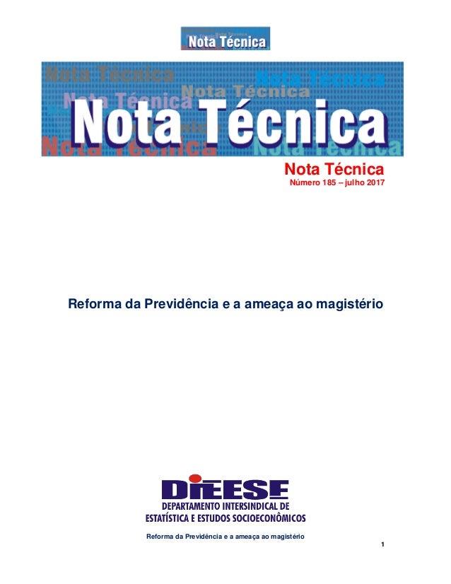 Reforma da Previdência e a ameaça ao magistério 1 Nota Técnica Número 185 – julho 2017 Reforma da Previdência e a ameaça a...