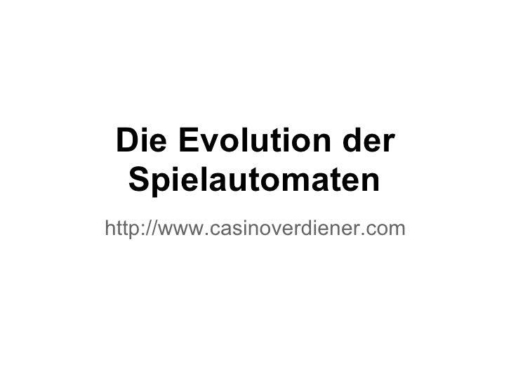 Die Evolution der  Spielautomatenhttp://www.casinoverdiener.com