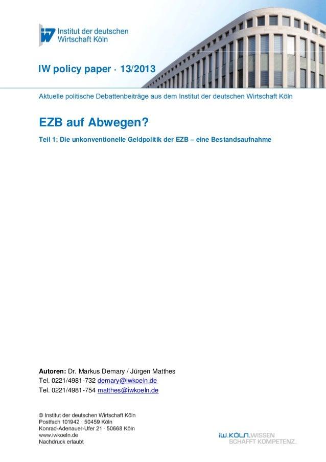 EZB auf Abwegen? Teil 1: Die unkonventionelle Geldpolitik der EZB – eine Bestandsaufnahme IW policy paper · 13/2013 Autore...