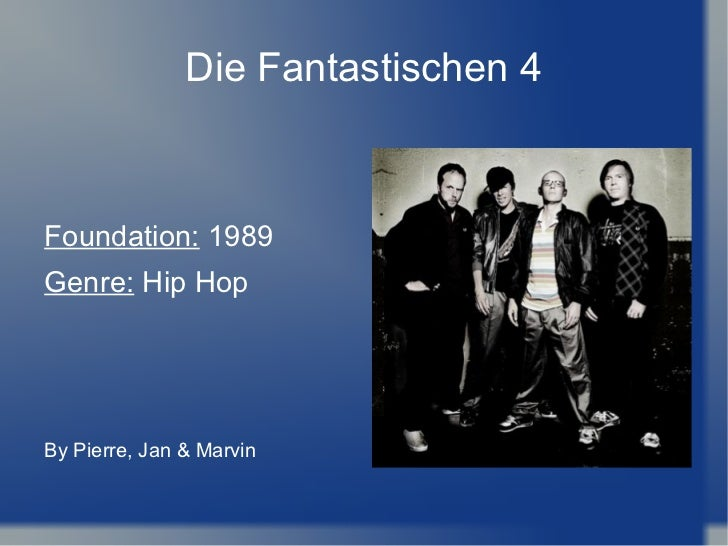 Die Fantastischen 4 <ul>Foundation:  1989 Genre:  Hip Hop By Pierre, Jan & Marvin </ul>