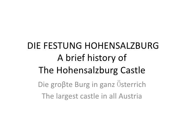 DIE FESTUNG HOHENSALZBURG       A brief history of   The Hohensalzburg Castle  Die groβte Burg in ganz Ӧsterrich   The lar...