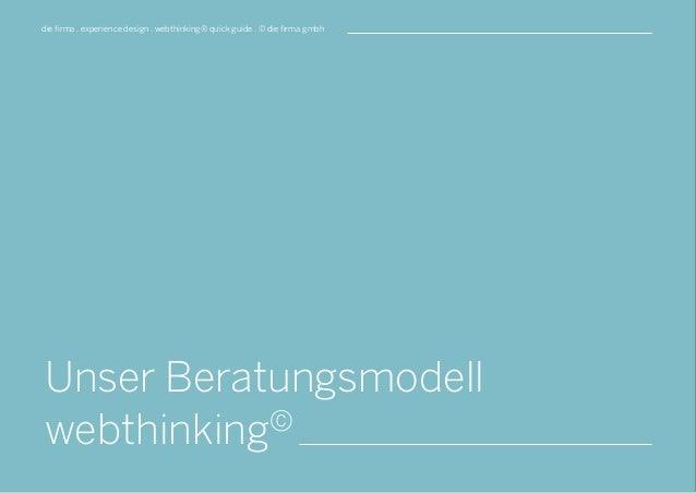 die firma . experience design . webthinking® quick guide . © die firma gmbh Unser Beratungsmodell webthinking©