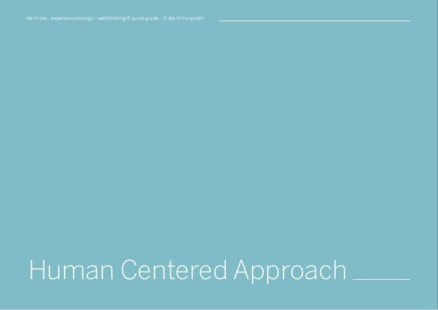 die firma . experience design . webthinking® quick guide . © die firma gmbh Human Centered Approach