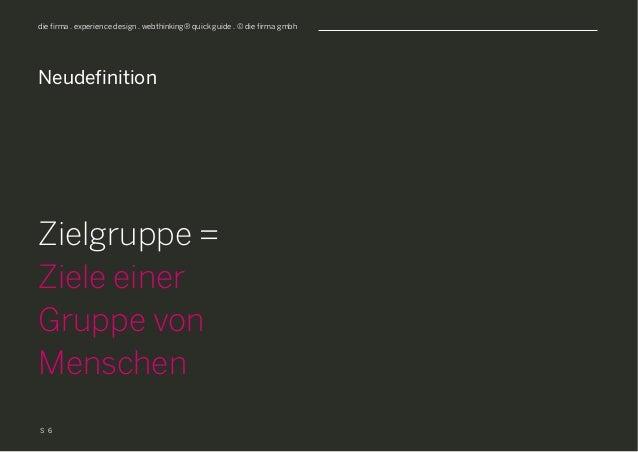 S die firma . experience design . webthinking® quick guide . © die firma gmbh Neudefinition Zielgruppe = Ziele einer Grupp...
