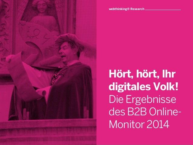 ! ! Hört, hört, Ihr digitales Volk! Die Ergebnisse des B2B Online- Monitor 2014 webthinking® Research