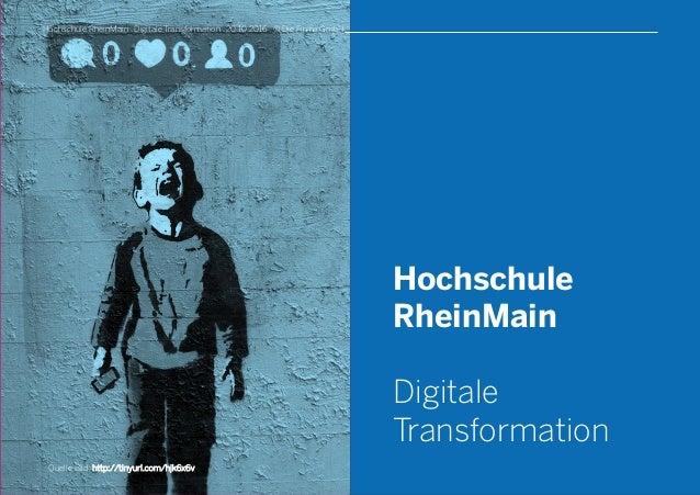 Hochschule RheinMain Digitale Transformation Hochschule RheinMain . Digitale Transformation . 20.10.2016 . © Die Firma Gmb...
